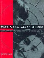 Fast cars, clean bodies : decolonization and the reordering of French culture / Kristin Ross.