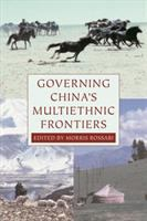 Governing China's multiethnic frontiers / edited by Morris Rossabi.