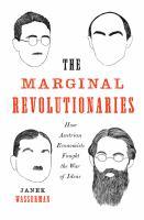 Marginal revolutionaries : how Austrian economists fought the war of ideas