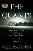 Quants : how a new breed of math whizzes conquered Wall Street and nearly destroyed it / Scott Patterson.