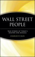Wall Street people : true stories of today's masters and moguls / Charles D. Ellis, with James R. Vertin.