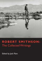 Robert Smithson, the collected writings / edited by Jack Flam.