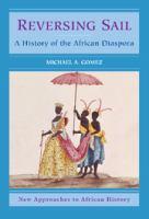 Reversing sail : a history of the African diaspora / Michael A. Gomez.