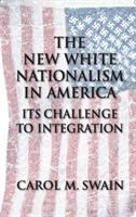 New white nationalism in America : its challenge to integration / Carol M. Swain.
