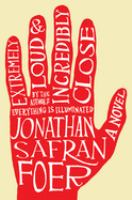 Extremely loud & incredibly close / Jonathan Safran Foer.