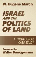 Israel and the politics of land : a theological case study / W. Eugene March ; [foreword by Walter Brueggerman].