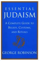 Essential Judaism : a complete guide to beliefs, customs, and rituals / George Robinson.