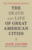 Death and life of great American cities / Jane Jacobs ; with a new introduction by Jason Epstein and a foreword by the author.