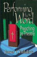 Performing the Word : preaching as theatre / Jana Childers.