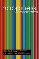 Happiness and economics : how the economy and institutions affect human well-being / Bruno S. Frey and Alois Stutzer.