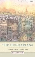 Hungarians : a thousand years of victory in defeat / Paul Lendvai.