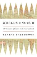 Worlds enough : the invention of realism in the Victorian novel