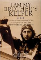 I am my brother's keeper : American volunteers in Israel's war for independence, 1947-1949 / Jeffrey Weiss & Craig Weiss ; with a foreword by Benjamin Netanyahu.