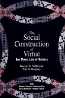 Social construction of virtue : the moral life of schools / George W. Noblit and Van O. Dempsey ; with Belmira Bueno [and others].