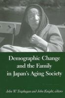 Demographic change and the family in Japan's aging society / edited by John W. Traphagan and John Knight.
