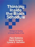 Thinking inside the block schedule : strategies for teaching in extended periods of time / Pam Robbins, Gayle Gregory, Lynne Herndon.