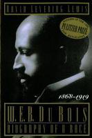 W.E.B. DuBois--biography of a race, 1868-1919 / David Levering Lewis.