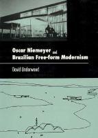 Oscar Niemeyer and Brazilian free-form modernism / David Underwood.