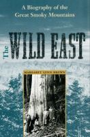 Wild east : a biography of the Great Smoky Mountains / Margaret Lynn Brown.