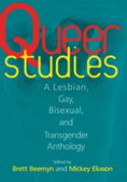 Queer studies : a lesbian, gay, bisexual, & transgender anthology / edited by Brett Beemyn and Mickey Eliason.