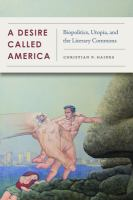 Desire called America : biopolitics, utopia, and the literary commons First edition.