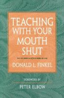 Teaching with your mouth shut / Donald L. Finkel ; foreword by Peter Elbow.