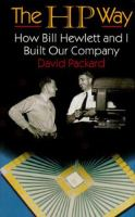 HP way : how Bill Hewlett and I built our company / by David Packard ; edited by David Kirby with Karen Lewis.