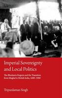 Imperial sovereignty and local politics : the Bhaduria Rajputs and the Transition from Mughal to British India, 1600-1900