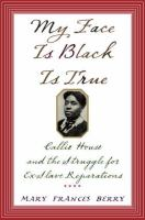 My face is black is true : Callie House and the struggle for ex-slave reparations / Mary Frances Berry.