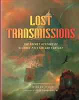 Lost transmissions : the secret history of science fiction and fantasy