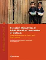 Persistent malnutrition in ethnic minority communities of Vietnam : issues and options for policy and interventions