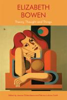 Elizabeth Bowen : theory, thought and things