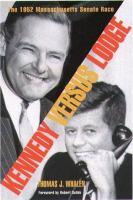 Kennedy versus Lodge : the 1952 Massachusetts Senate race / Thomas J. Whalen ; foreword by Robert Dallek.