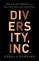 Diversity, inc. : the failed promise of a billion-dollar business First edition.