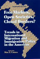 Free markets, open societies, closed borders? : trends in international migration and immigration policy in the Americas / edited by Max J. Castro.