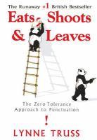 Eats, shoots & leaves : the zero tolerance approach to punctuation / Lynne Truss.