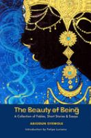 Beauty of being : a collection of fables, short stories & essays First edition.