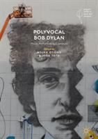 Polyvocal Bob Dylan : music, performance, literature