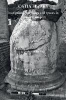 Ostia speaks : inscriptions, buildings and spaces in Rome's main port / L. Bouke van der Meer.