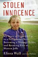 Stolen innocence : my story of growing up in a polygamous sect, becoming a teenage bride, and breaking free of Warren Jeffs / Elissa Wall with Lisa Pulitzer.