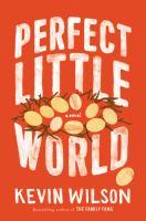 Perfect little world : a novel / Kevin Wilson.