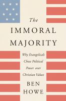 Immoral majority : why evangelicals chose political power over Christian values First edition.