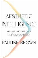 Aesthetic intelligence : how to boost it and use it in business and beyond First edition.