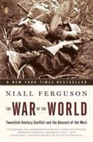 War of the world : twentieth-century conflict and the descent of the West / Niall Ferguson.