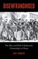 Disenfranchised : the rise and fall of industrial citizenship in China
