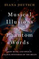 Musical illusions and phantom words : how music and speech unlock mysteries of the brain