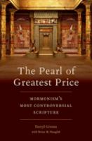 Pearl of greatest price : Mormonism's most controversial scripture