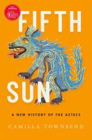 Fifth sun : a new history of the Aztecs