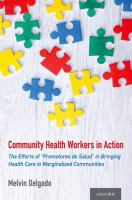 """Community health workers in action : the efforts of """"promotores de salud"""" in bringing health care to marginalized communities"""