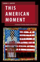 This American moment : a feminist Christian realist intervention / Caron E. Gentry.